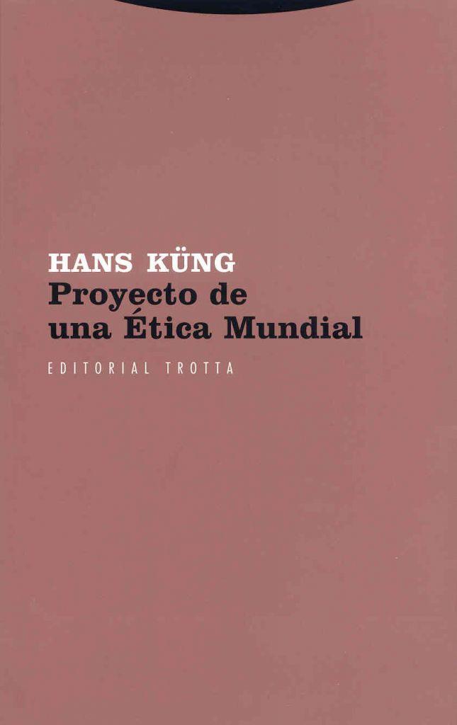 Hans Küng Proyecto de una Etica mundial Editorial Trotta – Lopez y Ferro